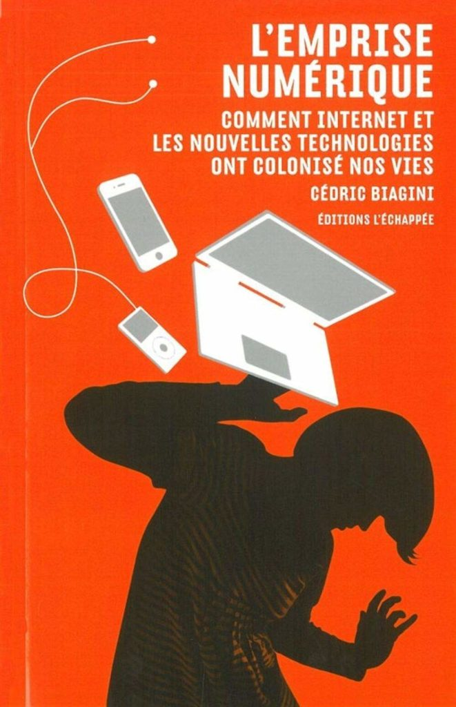 L'emprise numérique : Comment internet et les nouvelles technologies ont colonisé nos vies de Cédric Biagini