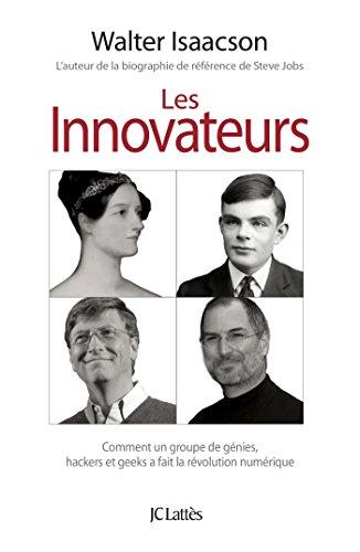 Les Innovateurs: Comment un groupe de génies, hackers et geeks a fait la révolution numérique